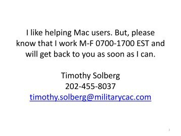 I like helping Mac users. But, please know that I work M-F ... - CAC