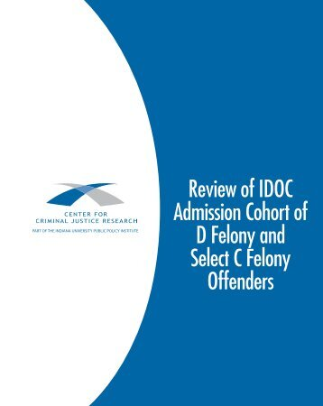 Review of IDOC Admission Cohort of D Felony and Select C Felony ...