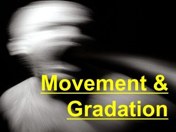 Movement & Gradation