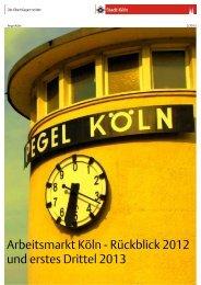 Arbeitsmarkt Köln - Rückblick 2012 und erstes Drittel 2013 - Stadt Köln