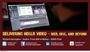 Delivering HDSLR Video – Web, Disc, and Beyond - Richard ...