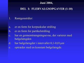 Juni 2004, DEL I: FLERVALGSOPGAVER (1-10) 1. Røntgenstråler ...