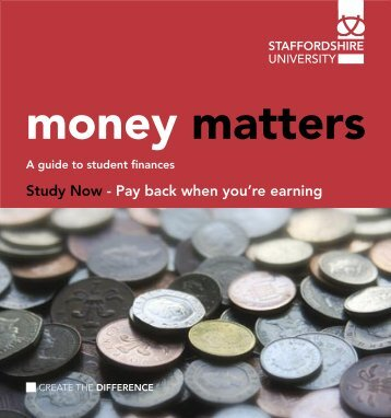 Money Matters - a guide to student finance - Staffordshire University