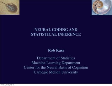 Neural Coding and Statistical Inference - Department of Statistics ...