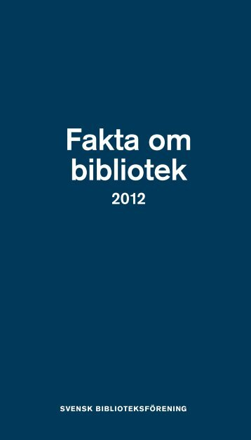 Fakta om bibliotek 2012 - Svensk Biblioteksförening