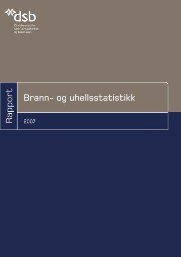 Brann og uhellsstatistikk 2007 - Direktoratet for samfunnssikkerhet ...