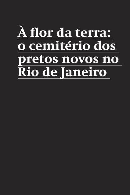 À flor da terra: o cemitério dos pretos novos no Rio de ... - rio.rj.gov.br