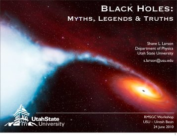 Black Holes: - Physics Department - Utah State University