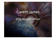 Gareth James STFC Schools' Officer - Science & Technology ...