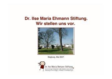 Wir stellen uns vor.pdf - Dr. Ilse Maria Ehmann Stiftung