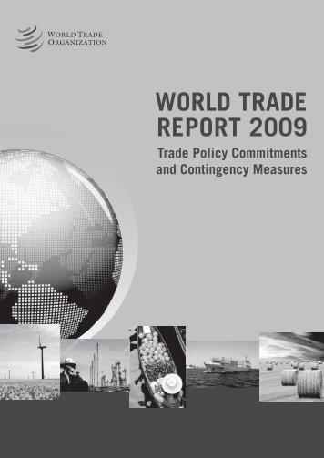 WORLD TRADE REPORT 2009 Trade Policy Commitments and ...