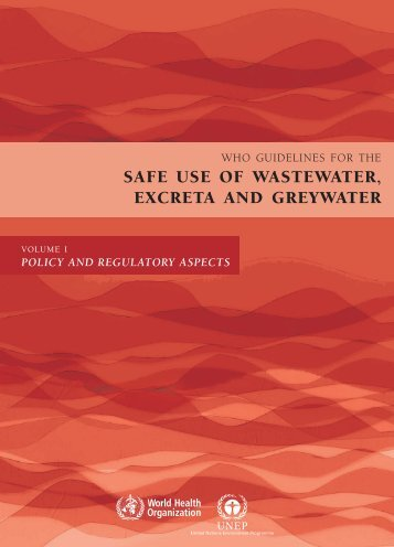 Guidelines for the safe use of wastewater, excreta and greywater