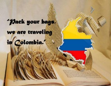 """""""Pack your bags, we are traveling in Colombia."""""""