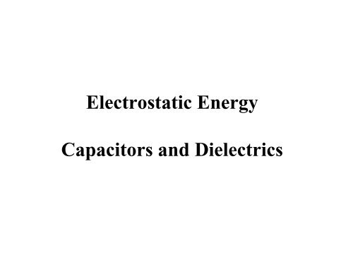 Electrostatic Energy Capacitors and Dielectrics - UCF Physics