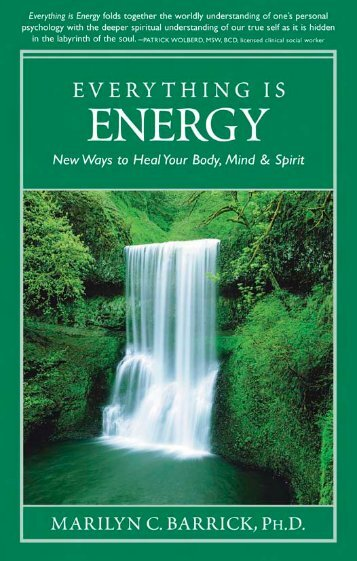 Everything Is Energy: New Ways to Heal Your Body, Mind & Spirit