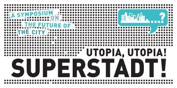 Invitation SUPERSTADT! Utopia, Utopia!