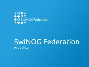 Quick presentation of the new federation Pascal Gloor, SwiNOG ...