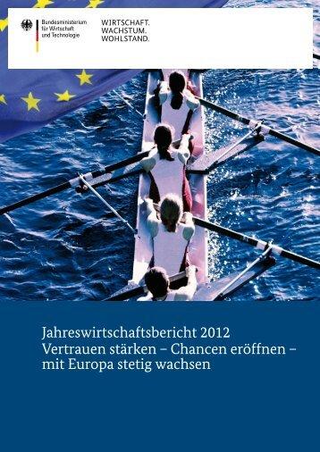 Jahreswirtschaftsbericht 2012 Vertrauen stärken – Chancen ...