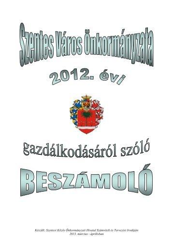 Szentes Város Önkormányzata 2012. évi gazdálkodásáról szóló ...