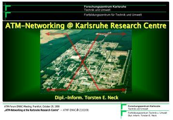 ATM-Networking @ Karlsruhe Research Centre - Torsten E. Neck