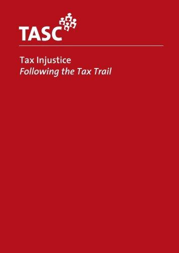 Tax Injustice: Following the Tax Trail - Tasc