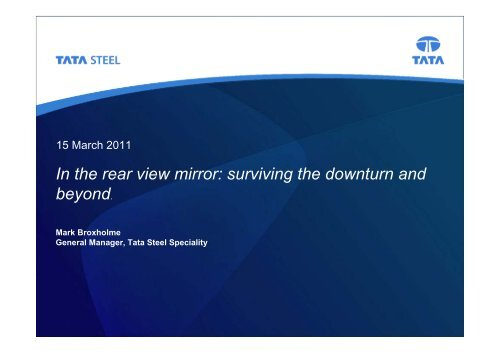 In the rear view mirror: surviving the downturn and beyond. - Tata Steel