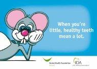 When you're little, healthy teeth mean a lot. - Dental Health Foundation