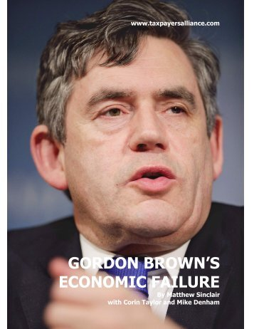 GORDON BROWN'S ECONOMIC FAILURE - The TaxPayers' Alliance