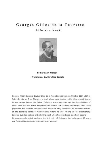 a description of the tourette syndrome from dr george gilles de la tourettes discovery In 1885 george gilles de la tourette began research into tourette syndrome being the first to connect multiple, complex and varied symptoms forming a syndrome dr tourette named the syndrome 'maladie des tics' which was later named in recognition of his discovery, and called 'gilles de la tourette' — so we have known about it for a long.