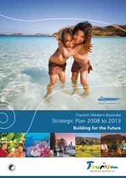 Strategic Plan 2008 to 2013 - Tourism Western Australia