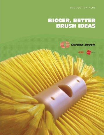 BIGGER, BETTER BRUSH IDEAS - Gordon Brush