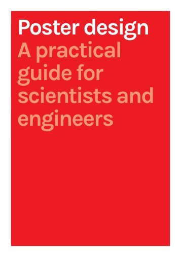 Poster design A practical guide for scientists and engineers