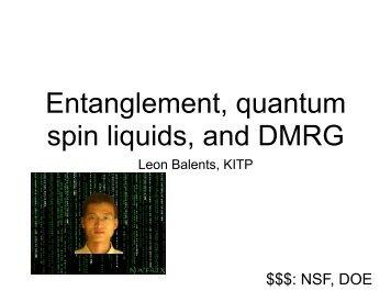 Entanglement, quantum spin liquids, and DMRG - Physics ...