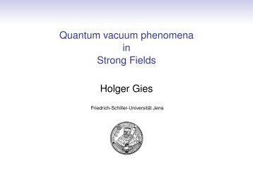 Quantum vacuum phenomena in Strong Fields - Friedrich-Schiller ...