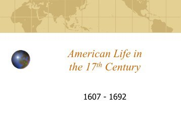 the features of life in america in the 17th century Theme: in the chesapeake region, seventeenth-century colonial society was characterized by diseases hortened lives, weak family life, and a social hierarchy that included hardworking.