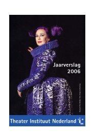 jaarverslag 2006.pdf - Theater Instituut Nederland