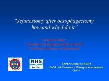 """Jejunostomy after oesophagectomy, how and why I do it"" - BAPEN"