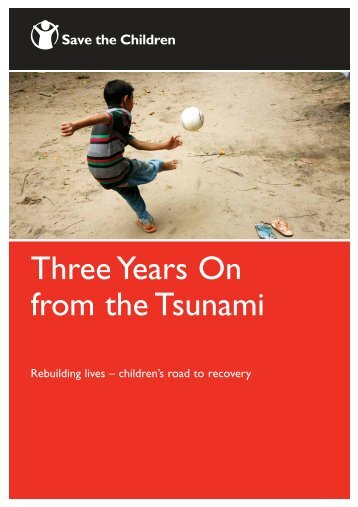 Three Years On from the Tsunami: Rebuilding ... - Save the Children