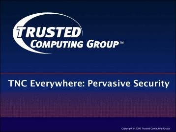 TNC Everywhere: Pervasive Security - Trusted Computing Group
