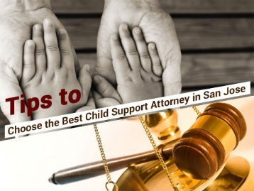 Tips to Choose Child Support Attorney in San Jose