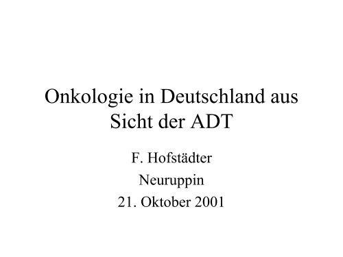 Onkologie in Deutschland aus Sicht der ADT - Tumorzentrum Land ...