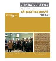 Tätigkeitsbericht 2006 - Universitätsbibliothek Leipzig - Universität ...