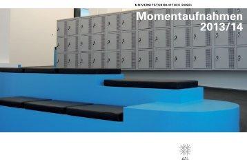 Momentaufnahmen 2013/14 - Universitätsbibliothek Basel