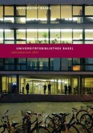 Jahresbericht 2011 - Universitätsbibliothek Basel - Universität Basel
