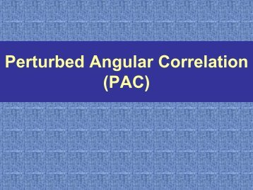 Perturbed Angular Correlation (PAC)