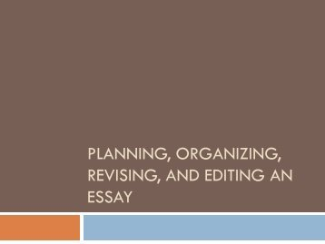 Planning, Organizing, Revising, and Editing An Essay