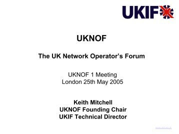 UKNOF Introductory Presentation - UK Network Operators' Forum