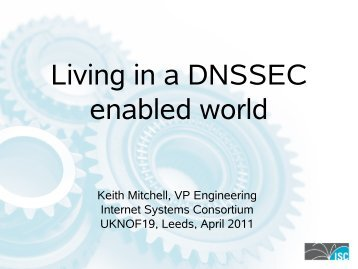 Living in a DNSSEC Enabled World - UK Network Operators' Forum