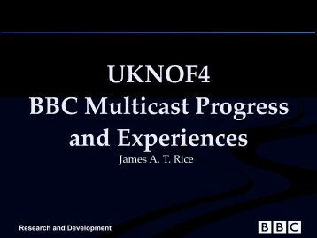 UKNOF4 BBC Multicast Progress and Experiences