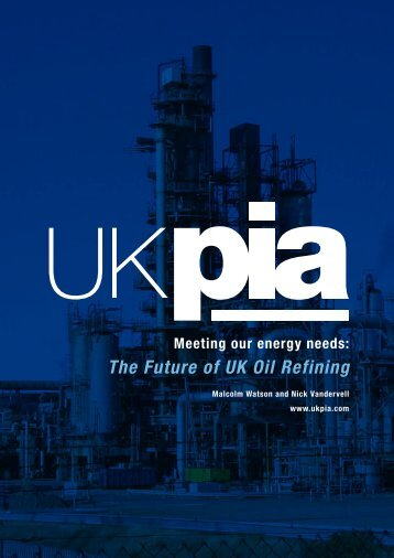 Meeting our energy needs: The Future of UK Oil Refining - UKPIA